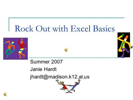 Rock Out with Excel Basics Summer 2007 Janie Hardt