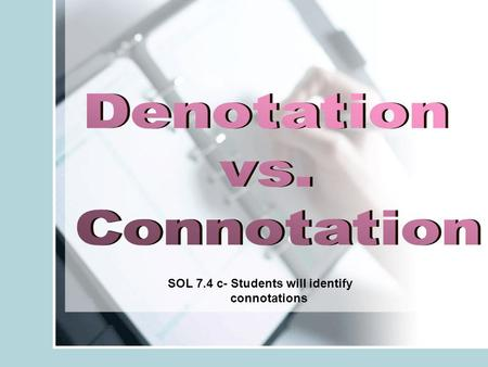 SOL 7.4 c- Students will identify connotations. Denotation: The actual dictionary definition of a word.