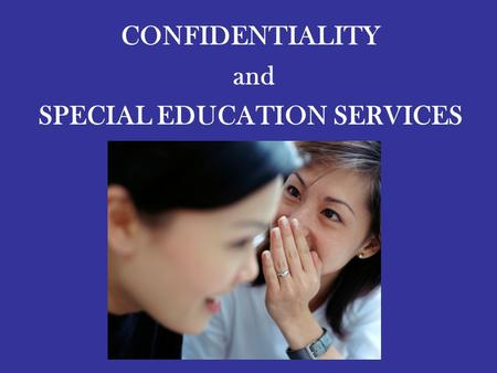 CONFIDENTIALITY and SPECIAL EDUCATION SERVICES. What is Confidentiality? Confidentiality is the act of protecting all personally identifiable data, information,