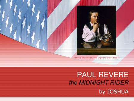 PAUL REVERE the MIDNIGHT RIDER by JOSHUA Portrait of Paul Revere by John Singleton Copley, c. 1768-70.