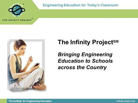 Infinity-project.org The Institute for Engineering Education Engineering Education for todays classroom. The Infinity Project SM Bringing Engineering Education.