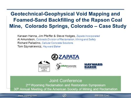 Geotechnical-Geophysical Void Mapping and Foamed-Sand Backfilling of the Rapson Coal Mine, Colorado Springs, Colorado – Case Study Kanaan Hanna, Jim Pfeiffer.