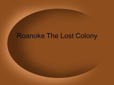 Roanoke The Lost Colony. Most Americans know the story of the Lost Colony. It dates back to the time the Europeans began to settle on this free land,