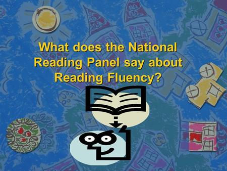 What does the National Reading Panel say about Reading Fluency?