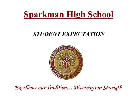 Sparkman High School STUDENT EXPECTATION Excellence our Tradition… Diversity our Strength.