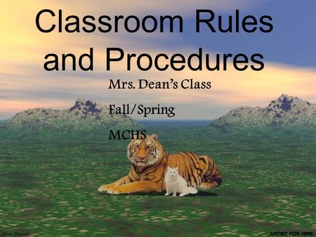 Classroom Rules and Procedures Mrs. Deans Class Fall/Spring MCHS.