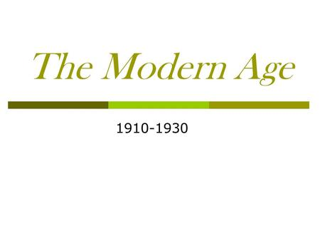 The Modern Age 1910-1930. Historical, Social, and Cultural Forces World War I Began in 1914 Allies v. Central Powers U.S. joined war in 1917 (Lusitania)