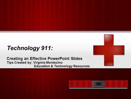 Your Logo Technology 911: Creating an Effective PowerPoint Slides Tips Created by: Virginia Montecino Education & Technology Resources.