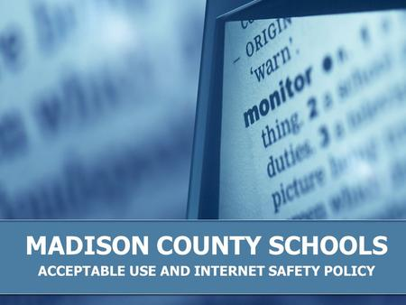 MADISON COUNTY SCHOOLS ACCEPTABLE USE AND INTERNET SAFETY POLICY.