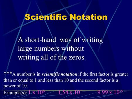 Scientific Notation A short-hand way of writing large numbers without writing all of the zeros. *** A number is in scientific notation if the first factor.