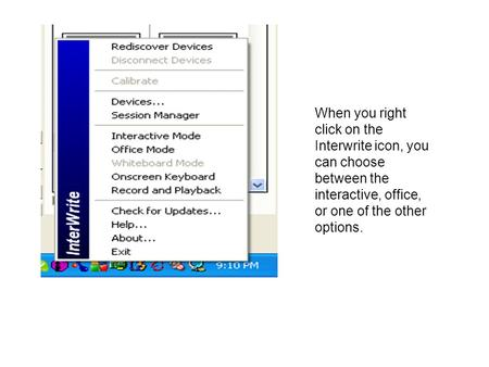 When you right click on the Interwrite icon, you can choose between the interactive, office, or one of the other options.