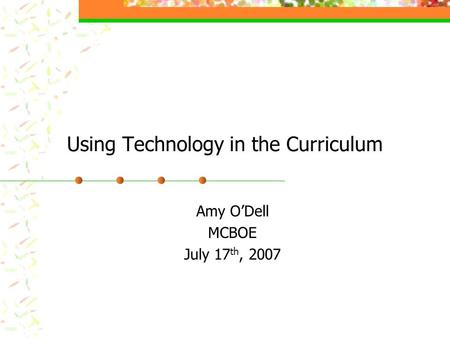 Using Technology in the Curriculum Amy ODell MCBOE July 17 th, 2007.