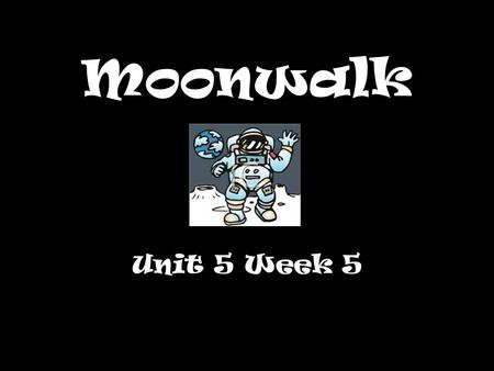 Moonwalk Unit 5 Week 5.