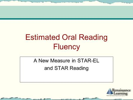 Estimated Oral Reading Fluency A New Measure in STAR-EL and STAR Reading.