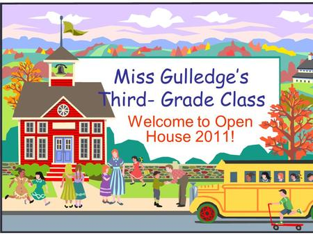 Miss Gulledges Third- Grade Class Welcome to Open House 2011!
