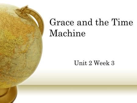 Grace and the Time Machine Unit 2 Week 3. Genre -- Play A play has all the elements of a story – characters, setting, plot, and theme – but it doesnt.