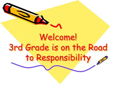 Welcome! 3rd Grade is on the Road to Responsibility.
