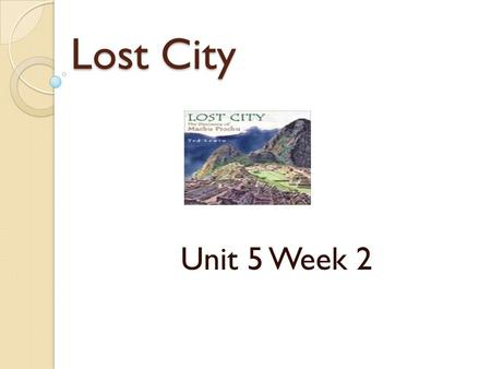 Lost City Unit 5 Week 2. Genre – Narrative Nonfiction Narrative Nonfiction can tell the story of a real event. The details of the event are presented.