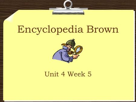 Encyclopedia Brown Unit 4 Week 5. Genre – Realistic Fiction Realistic Fiction tells about events that could really happen. The characters have feelings.