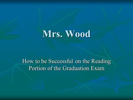 Mrs. Wood How to be Successful on the Reading Portion of the Graduation Exam.