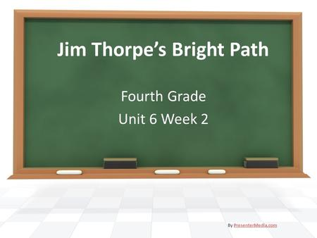 Jim Thorpes Bright Path Fourth Grade Unit 6 Week 2 By PresenterMedia.comPresenterMedia.com.