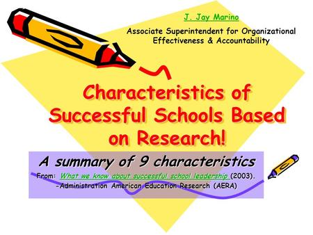 Characteristics of Successful Schools Based on Research! A summary of 9 characteristics From: What we know about successful school leadership (2003). What.