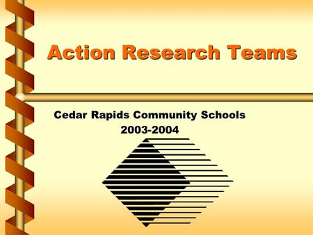 Action Research Teams Cedar Rapids Community Schools 2003-2004.
