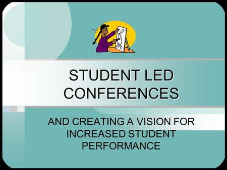 STUDENT LED CONFERENCES AND CREATING A VISION FOR INCREASED STUDENT PERFORMANCE.