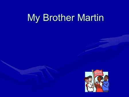 My Brother Martin.