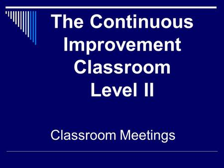 The Continuous Improvement Classroom Level II Classroom Meetings.