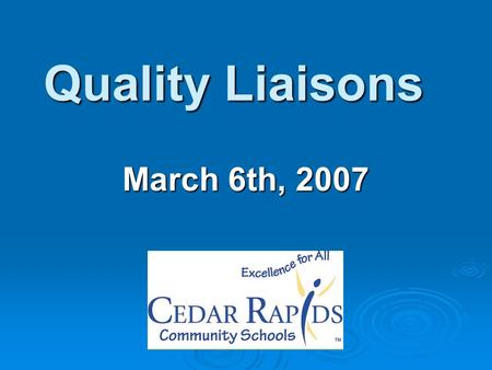 Quality Liaisons March 6th, 2007. Please sit by level.