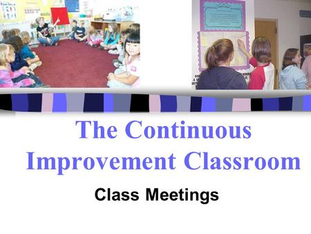 The Continuous Improvement Classroom Class Meetings.