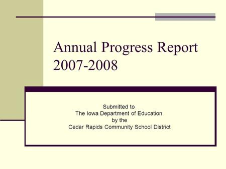 Annual Progress Report 2007-2008 Submitted to The Iowa Department of Education by the Cedar Rapids Community School District.