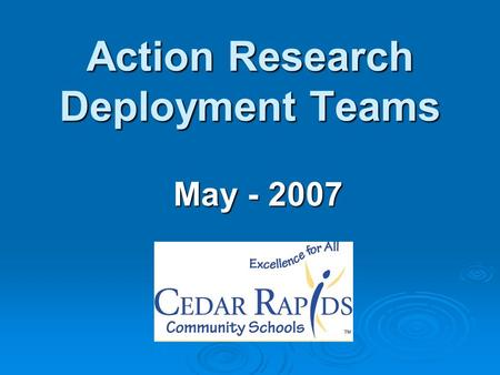 Action Research Deployment Teams May - 2007. Agenda Pulling it all together! Pulling it all together! Best Practices/Improvement Theories Best Practices/Improvement.