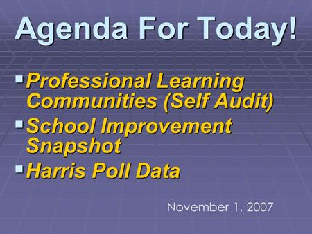 Agenda For Today! Professional Learning Communities (Self Audit) Professional Learning Communities (Self Audit) School Improvement Snapshot School Improvement.