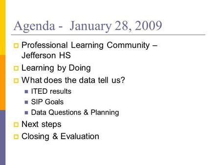 Agenda - January 28, 2009 Professional Learning Community – Jefferson HS Learning by Doing What does the data tell us? ITED results SIP Goals Data Questions.