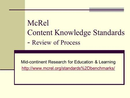 McRel Content Knowledge Standards - Review of Process Mid-continent Research for Education & Learning