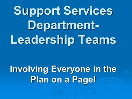 Support Services Department- Leadership Teams Involving Everyone in the Plan on a Page!