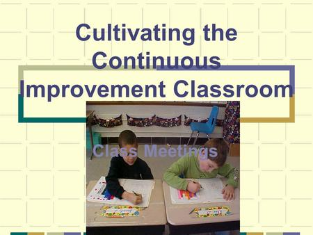 Cultivating the Continuous Improvement Classroom Class Meetings.