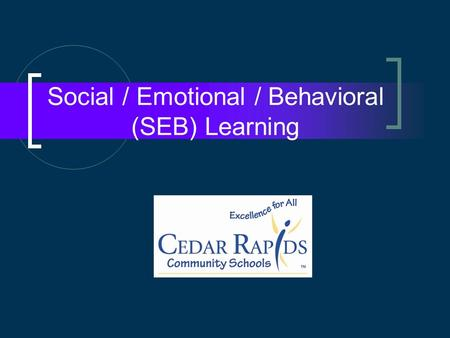 Social / Emotional / Behavioral (SEB) Learning. Whats new in the SEB world? Early Learning Programs Middle Schools.
