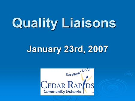 Quality Liaisons January 23rd, 2007. Please sit by level.