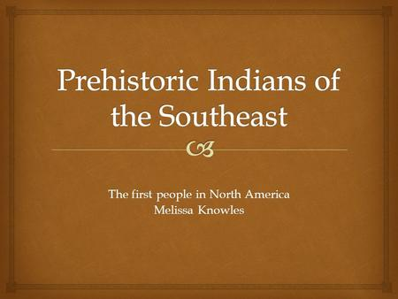 The first people in North America Melissa Knowles.