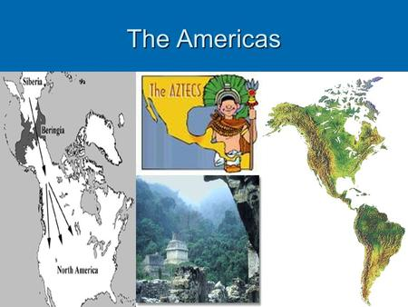The Americas. Ice Age and Land Bridge About 15,000 years ago the world was experiencing the last of four ice ages. During the ice ages water from the.