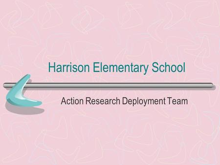 Harrison Elementary School Action Research Deployment Team.