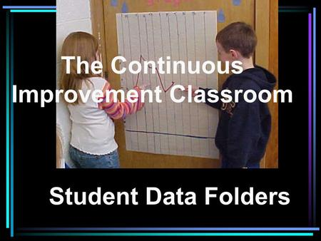 The Continuous Improvement Classroom Student Data Folders.
