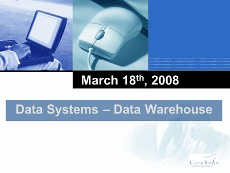 March 18 th, 2008 Data Systems – Data Warehouse. Data-Driven Decisions.