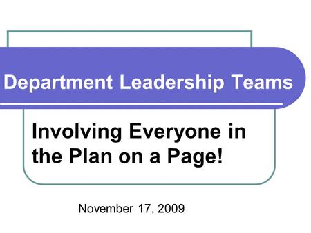 Department Leadership Teams Involving Everyone in the Plan on a Page! November 17, 2009.