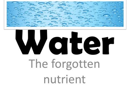 Water The forgotten nutrient. Water is an essential nutrient that must be replaced every day. You may be able to survive 8-10 weeks without food, without.