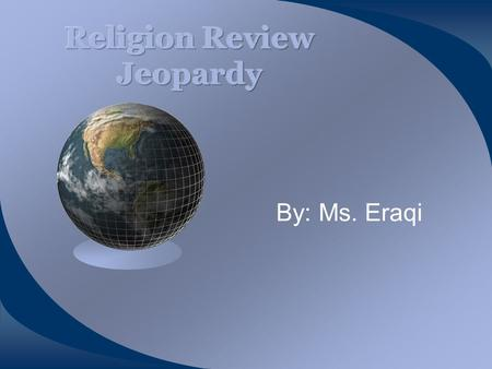 By: Ms. Eraqi Vocab JudaismChristianity IslamMISC. $100100$100 100$100 $200200$200200$200200$200 $300300$300300$300300$300 $400400$400400$400400$400.