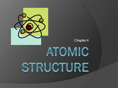Chapter 4. 4.1 Atoms Democritus (460 BC – 370 BC) first suggested the idea of atoms Indivisible and indestructible.